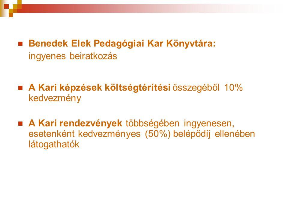  Benedek Elek Pedagógiai Kar Könyvtára: ingyenes beiratkozás  A Kari képzések költségtérítési összegéből 10% kedvezmény  A Kari rendezvények többségében ingyenesen, esetenként kedvezményes (50%) belépődíj ellenében látogathatók