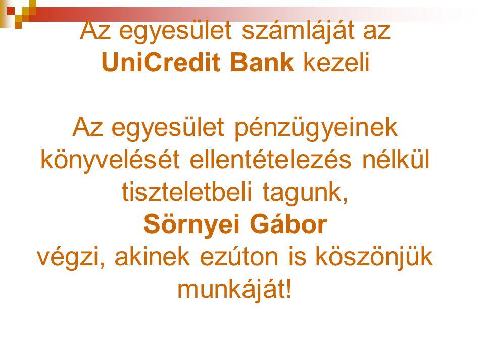 Az egyesület számláját az UniCredit Bank kezeli Az egyesület pénzügyeinek könyvelését ellentételezés nélkül tiszteletbeli tagunk, Sörnyei Gábor végzi, akinek ezúton is köszönjük munkáját!