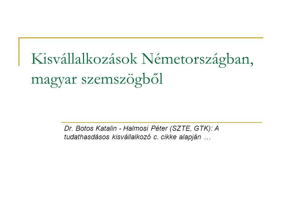 Kisvállalkozások Németországban, magyar szemszögből Dr. Botos Katalin - Halmosi Péter (SZTE, GTK): A tudathasdásos kisvállalkozó c. cikke alapján …