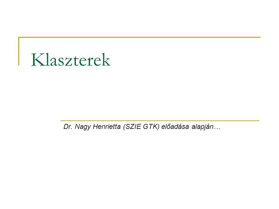 Klaszterek Dr. Nagy Henrietta (SZIE GTK) előadása alapján…