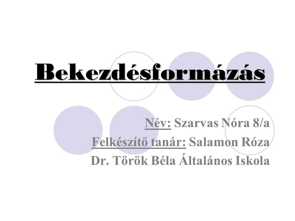 Bekezdésformázás Név: Szarvas Nóra 8/a Felkészítő tanár: Salamon Róza Dr. Török Béla Általános Iskola