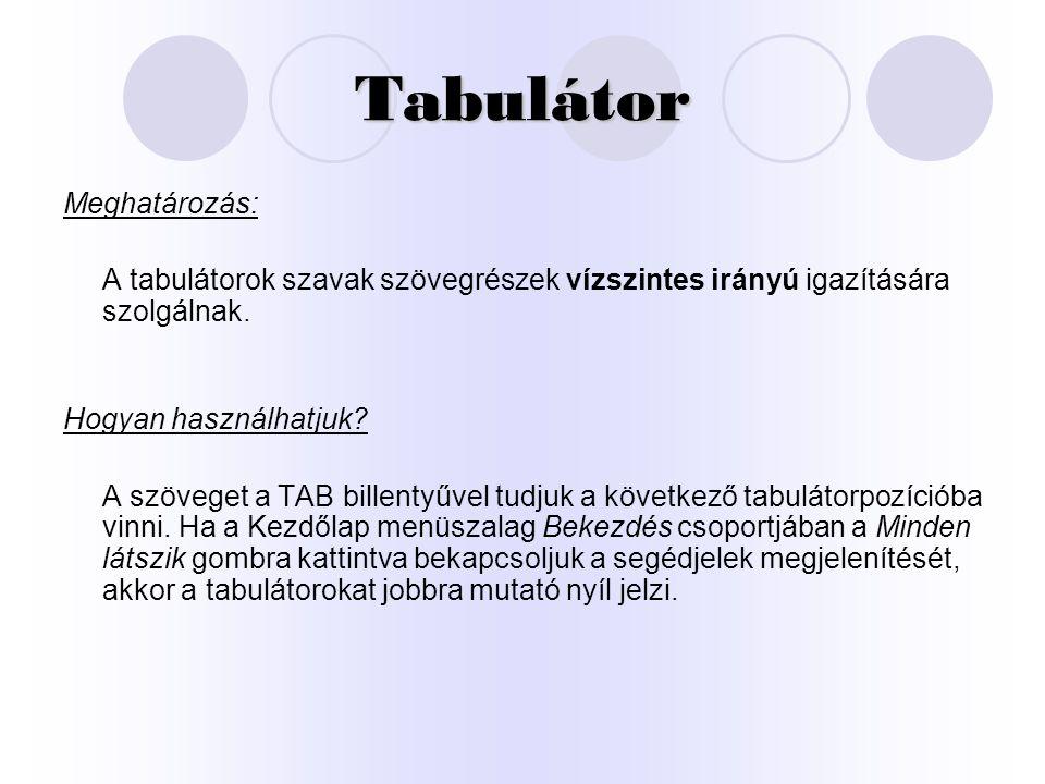 Tabulátor Meghatározás: A tabulátorok szavak szövegrészek vízszintes irányú igazítására szolgálnak. Hogyan használhatjuk? A szöveget a TAB billentyűve