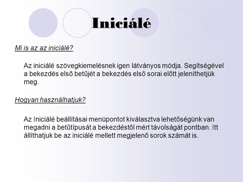 Iniciálé Mi is az az iniciálé? Az iniciálé szövegkiemelésnek igen látványos módja. Segítségével a bekezdés első betűjét a bekezdés első sorai előtt je