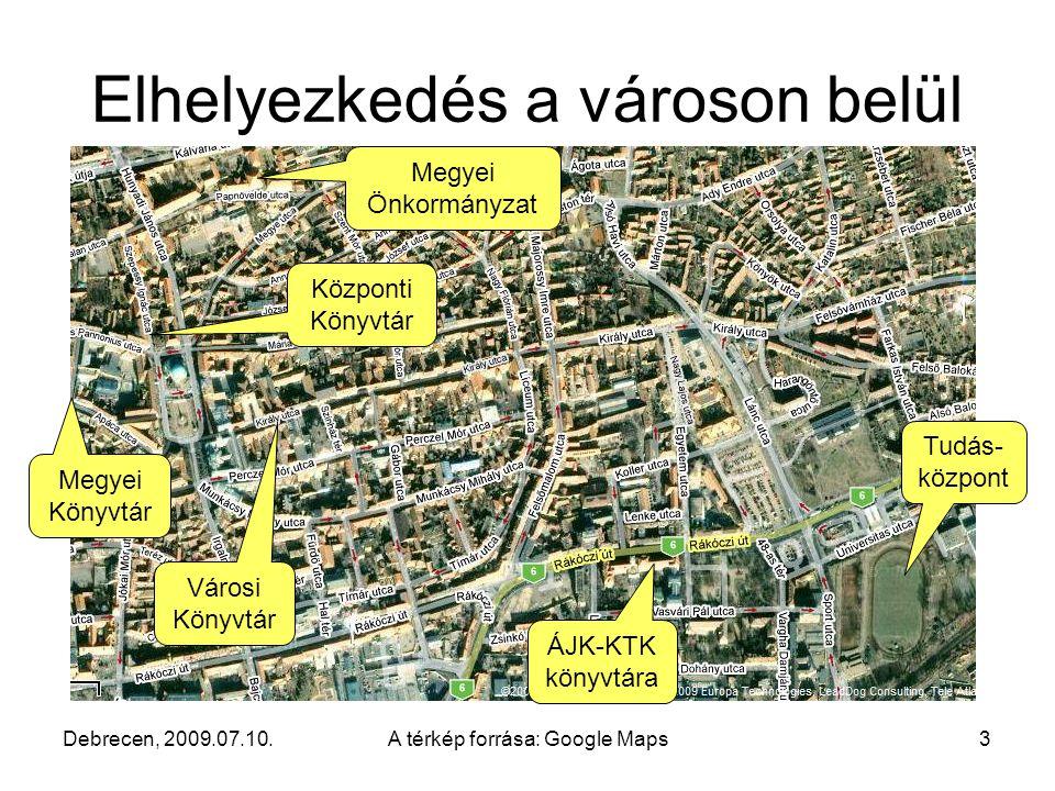 Debrecen, 2009.07.10.A térkép forrása: Google Maps3 Elhelyezkedés a városon belül Tudás- központ Megyei Önkormányzat Megyei Könyvtár Központi Könyvtár ÁJK-KTK könyvtára Városi Könyvtár