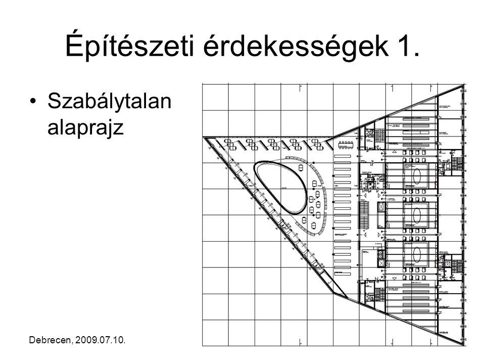 Debrecen, 2009.07.10.5 Építészeti érdekességek 1. •Szabálytalan alaprajz