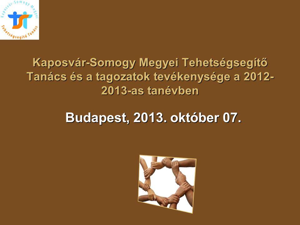 Kaposvár-Somogy Megyei Tehetségsegítő Tanács és a tagozatok tevékenysége a 2012- 2013-as tanévben Budapest, 2013. október 07.