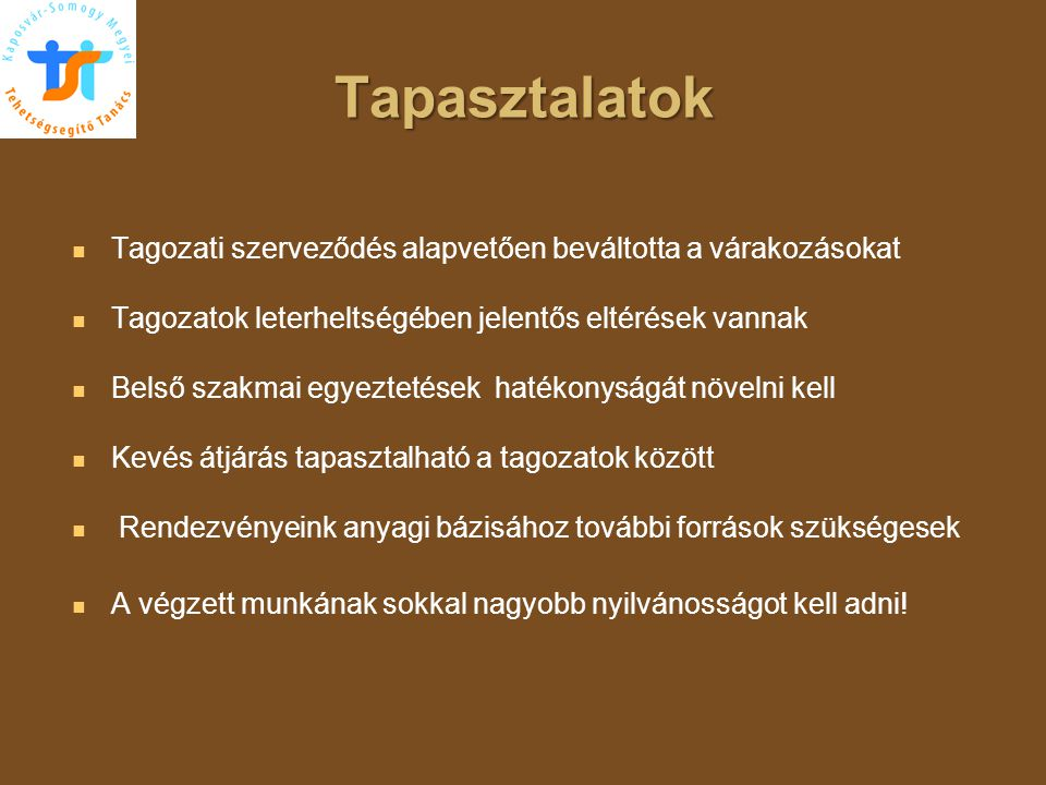 Tapasztalatok   Tagozati szerveződés alapvetően beváltotta a várakozásokat   Tagozatok leterheltségében jelentős eltérések vannak   Belső szakma
