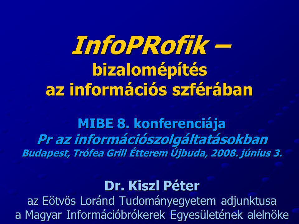 InfoPRofik – bizalomépítés az információs szférában MIBE 8. konferenciája Pr az információszolgáltatásokban Budapest, Trófea Grill Étterem Újbuda, 200