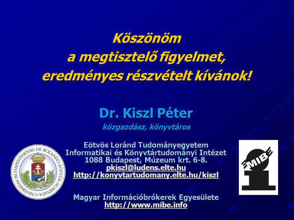 Köszönöm a megtisztelő figyelmet, eredményes részvételt kívánok! Dr. Kiszl Péter közgazdász, könyvtáros Eötvös Loránd Tudományegyetem Informatikai és