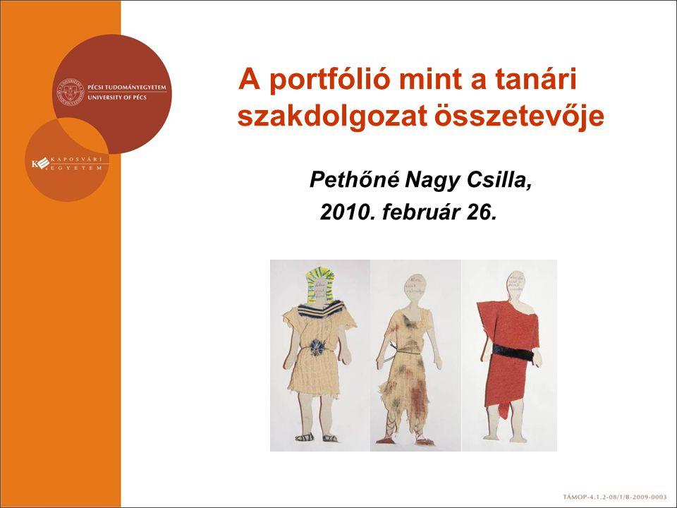A portfólió mint a tanári szakdolgozat összetevője Pethőné Nagy Csilla, 2010. február 26.