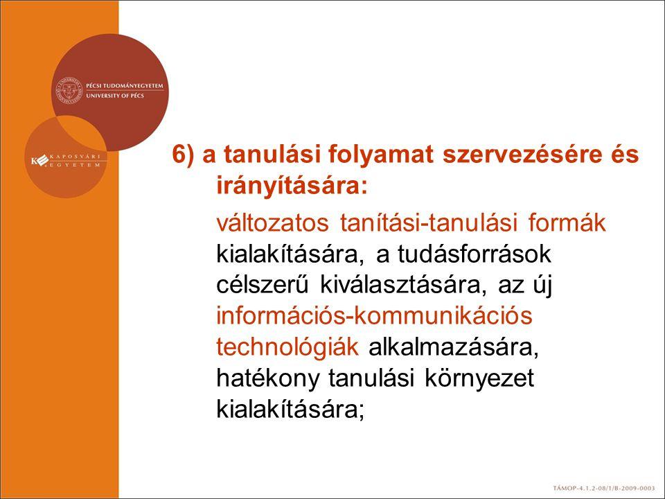 6) a tanulási folyamat szervezésére és irányítására: változatos tanítási-tanulási formák kialakítására, a tudásforrások célszerű kiválasztására, az új