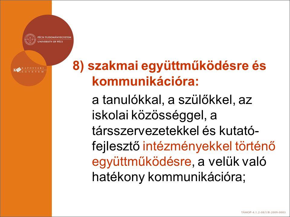 8) szakmai együttműködésre és kommunikációra: a tanulókkal, a szülőkkel, az iskolai közösséggel, a társszervezetekkel és kutató- fejlesztő intézmények