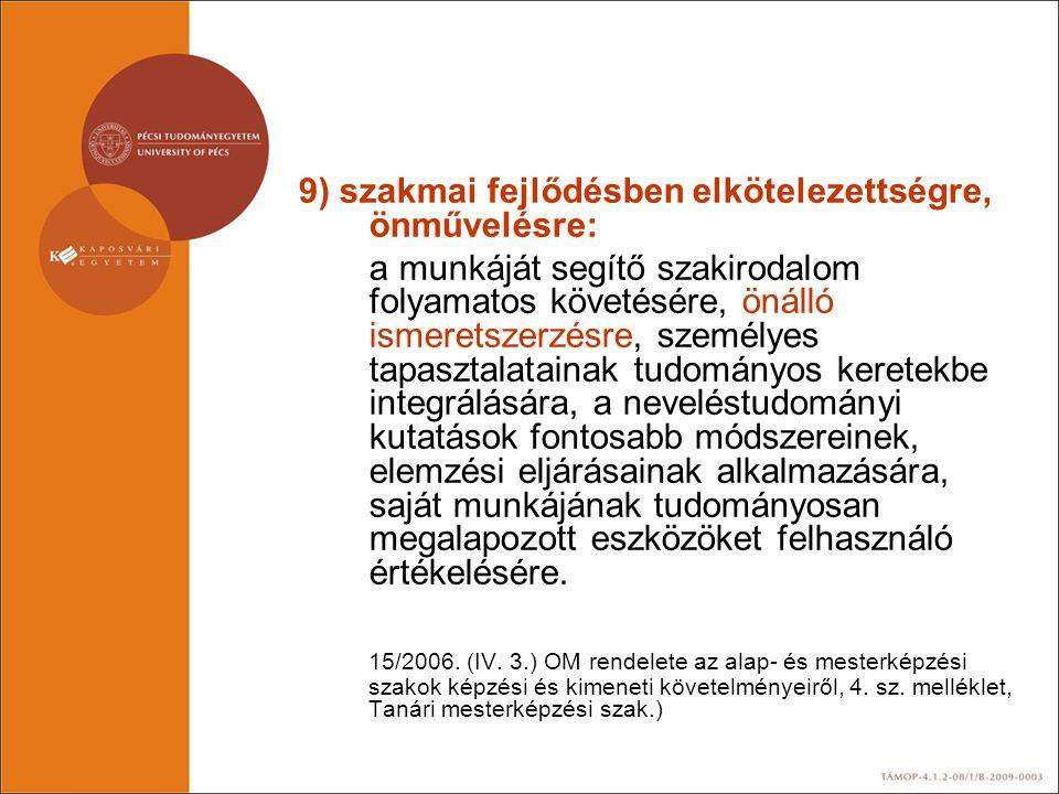 9) szakmai fejlődésben elkötelezettségre, önművelésre: a munkáját segítő szakirodalom folyamatos követésére, önálló ismeretszerzésre, személyes tapasz