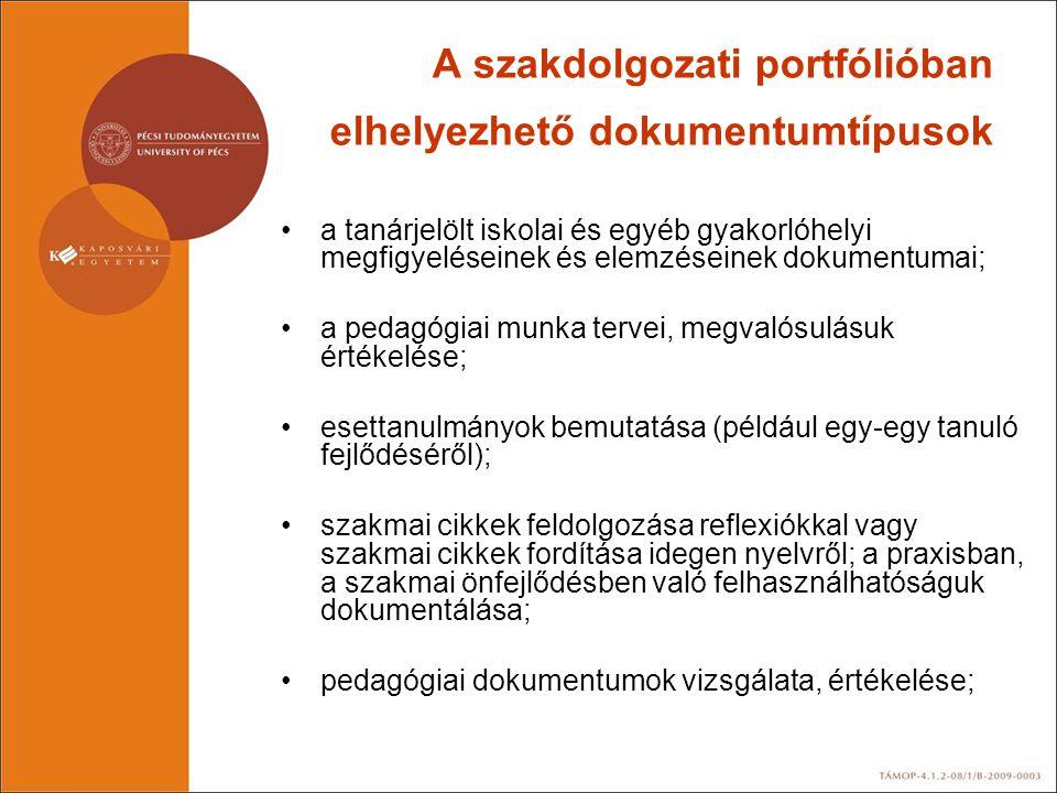 A szakdolgozati portfólióban elhelyezhető dokumentumtípusok •a tanárjelölt iskolai és egyéb gyakorlóhelyi megfigyeléseinek és elemzéseinek dokumentuma
