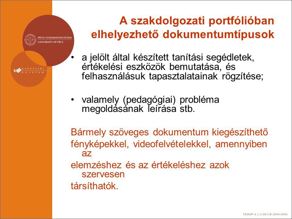 A szakdolgozati portfólióban elhelyezhető dokumentumtípusok •a jelölt által készített tanítási segédletek, értékelési eszközök bemutatása, és felhaszn