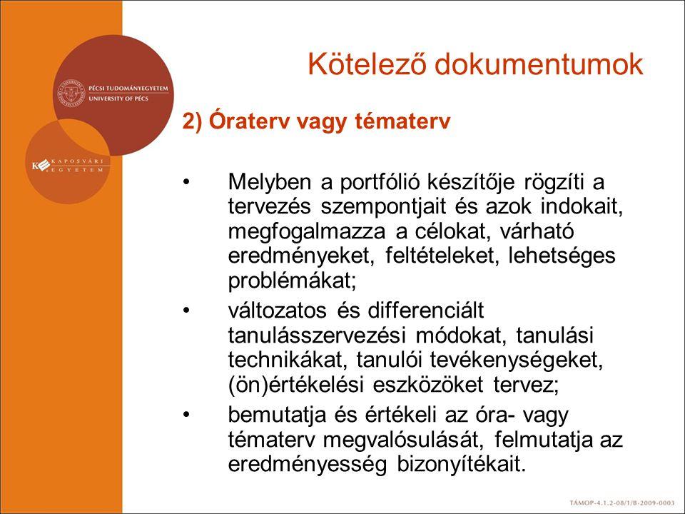 Kötelező dokumentumok 2) Óraterv vagy tématerv •Melyben a portfólió készítője rögzíti a tervezés szempontjait és azok indokait, megfogalmazza a céloka