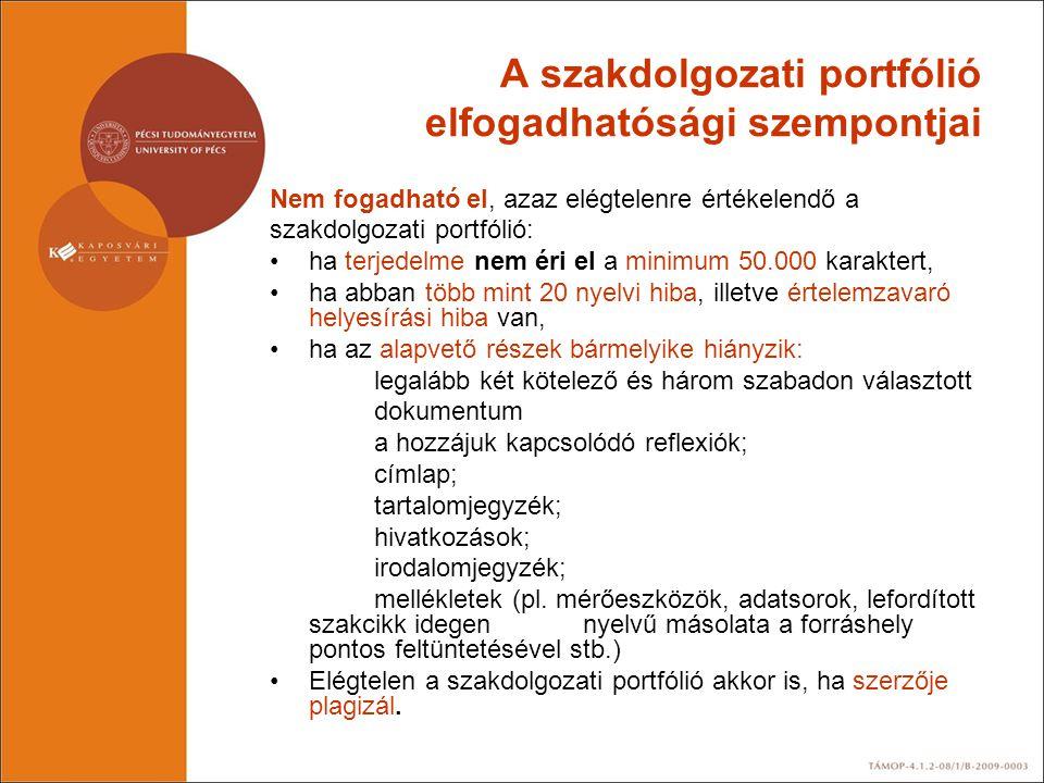 A szakdolgozati portfólió elfogadhatósági szempontjai Nem fogadható el, azaz elégtelenre értékelendő a szakdolgozati portfólió: •ha terjedelme nem éri