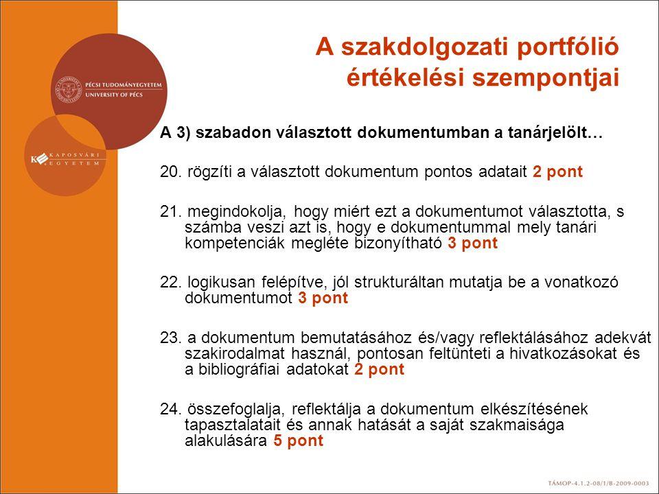 A szakdolgozati portfólió értékelési szempontjai A 3) szabadon választott dokumentumban a tanárjelölt… 20. rögzíti a választott dokumentum pontos adat