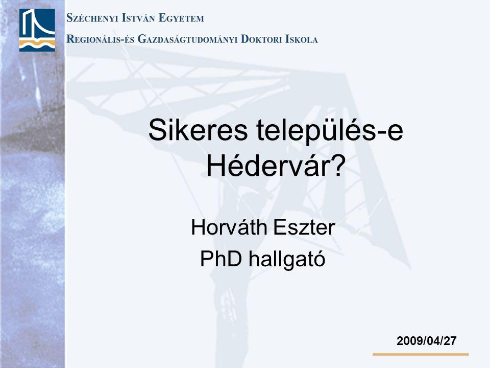 Sikeres település-e Hédervár? Horváth Eszter PhD hallgató 2009/04/27