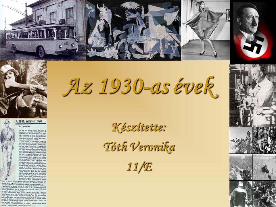 Az 1930-as évek Készítette: Tóth Veronika 11/E