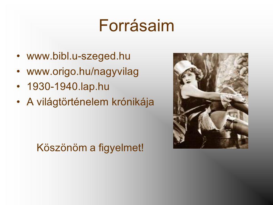 Forrásaim •www.bibl.u-szeged.hu •www.origo.hu/nagyvilag •1930-1940.lap.hu •A világtörténelem krónikája Köszönöm a figyelmet!