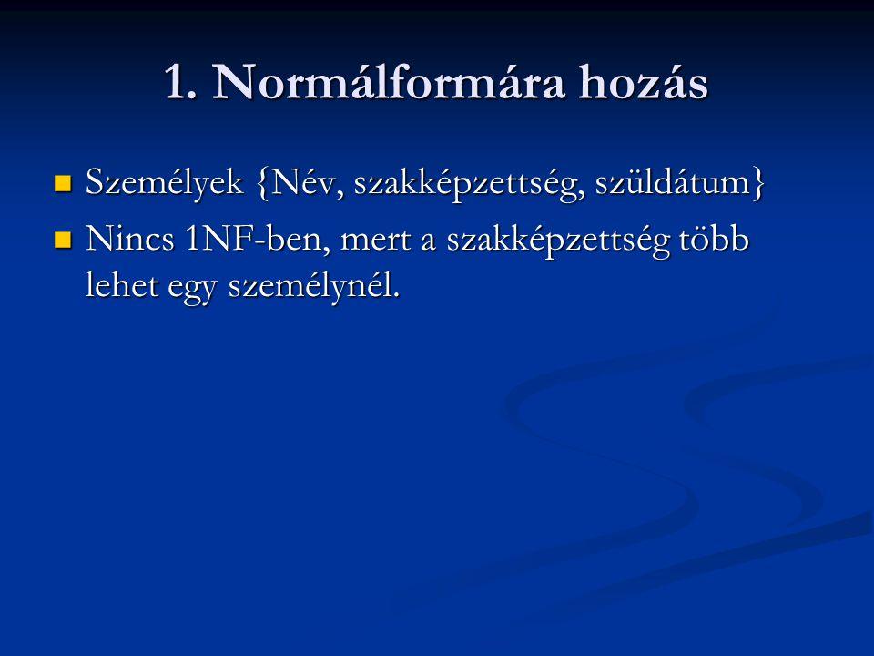 1. Normálformára hozás  Személyek {Név, szakképzettség, szüldátum}  Nincs 1NF-ben, mert a szakképzettség több lehet egy személynél.