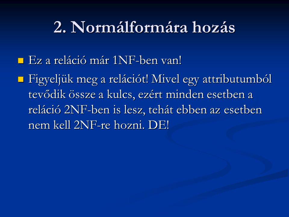 2.Normálformára hozás  Ez a reláció már 1NF-ben van.