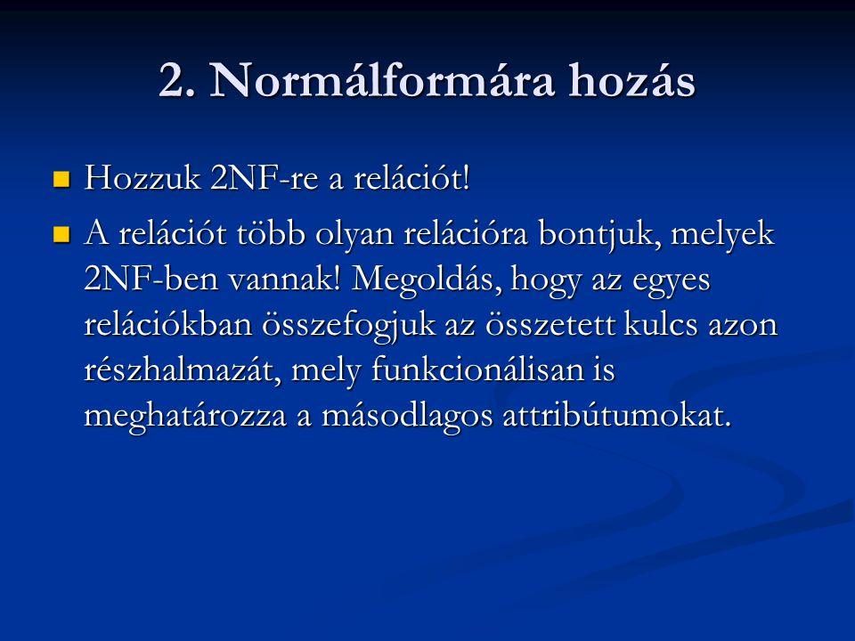 2.Normálformára hozás  Hozzuk 2NF-re a relációt.