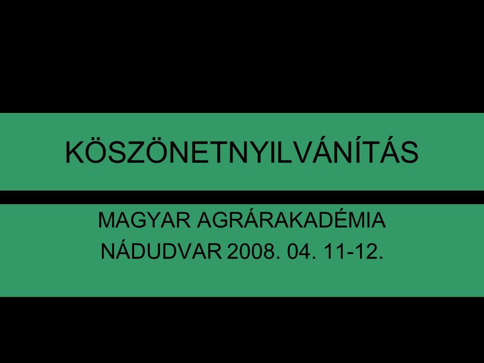 KÖSZÖNETNYILVÁNÍTÁS MAGYAR AGRÁRAKADÉMIA NÁDUDVAR 2008. 04. 11-12.
