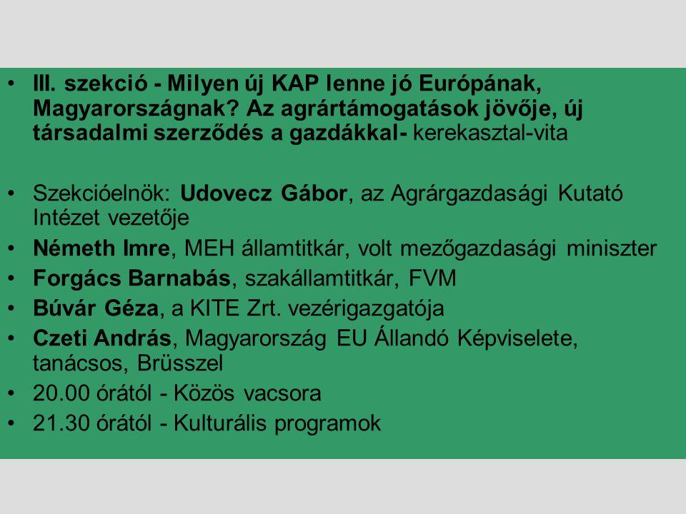 •III. szekció - Milyen új KAP lenne jó Európának, Magyarországnak? Az agrártámogatások jövője, új társadalmi szerződés a gazdákkal- kerekasztal-vita •