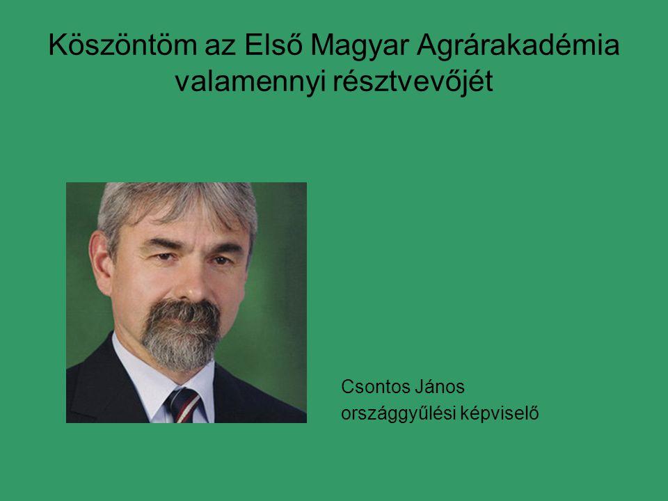 Köszöntöm az Első Magyar Agrárakadémia valamennyi résztvevőjét Dr.