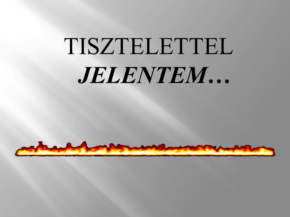 TISZTELETTEL JELENTEM…