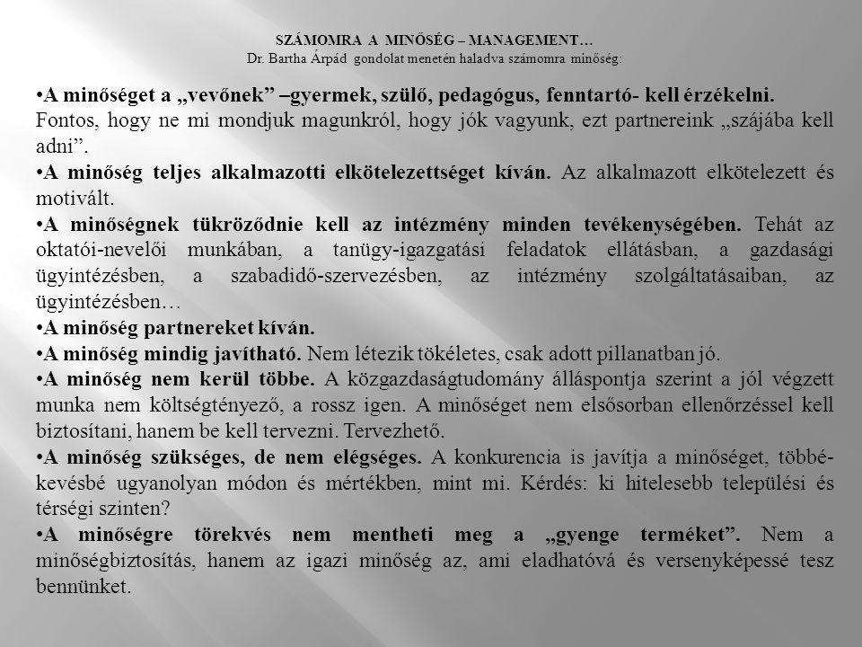 """SZÁMOMRA A MINŐSÉG – MANAGEMENT… Dr. Bartha Árpád gondolat menetén haladva számomra minőség: •A minőséget a """"vevőnek"""" –gyermek, szülő, pedagógus, fenn"""