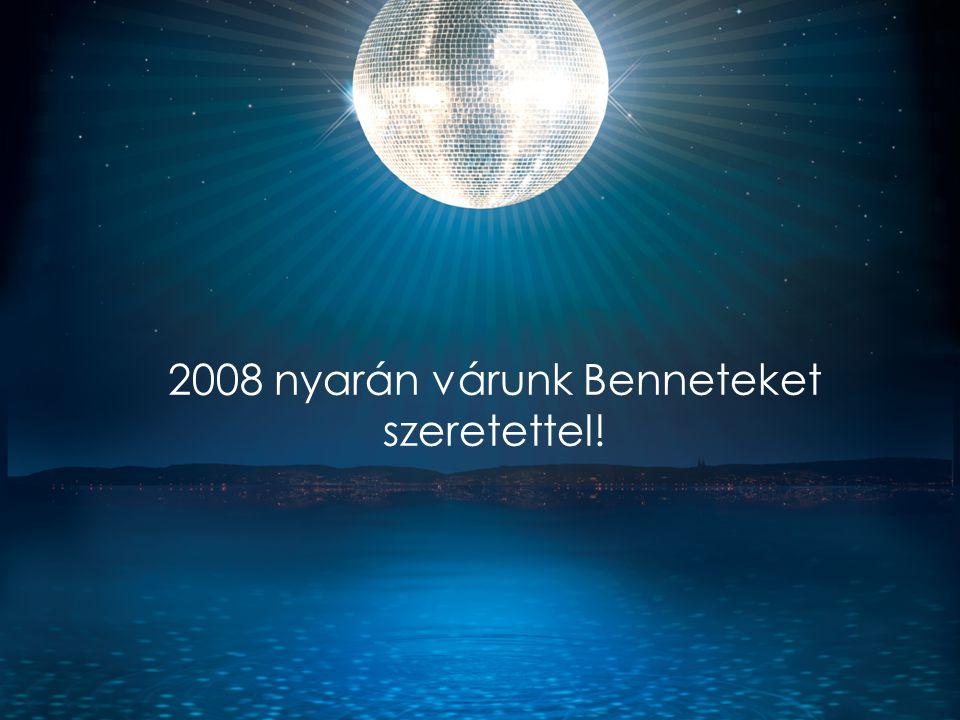 2008 nyarán várunk Benneteket szeretettel!