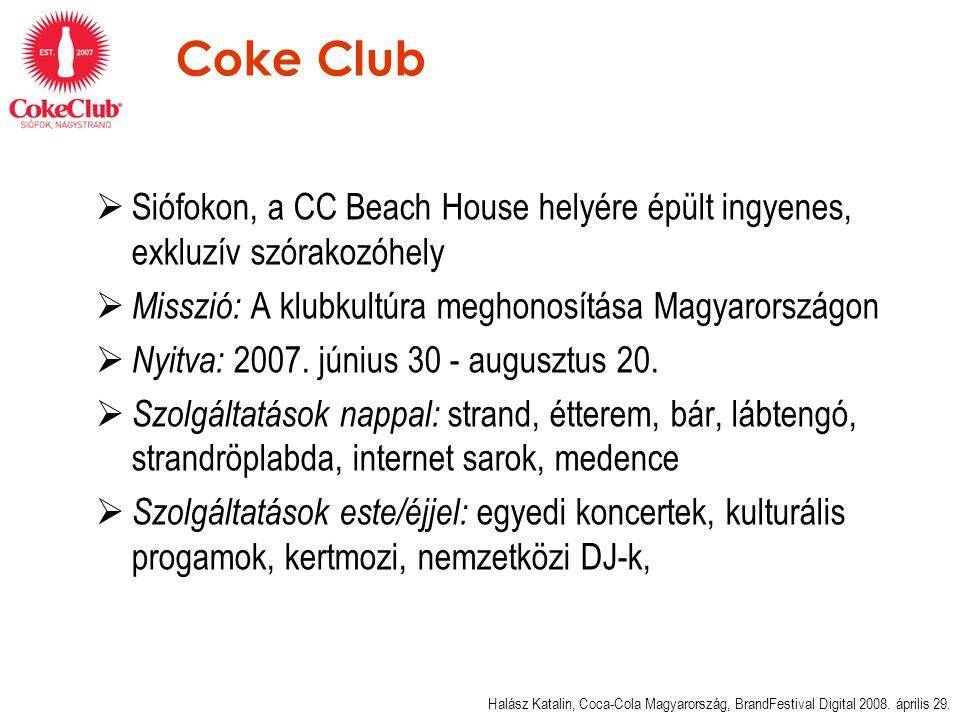 Coke Club  Siófokon, a CC Beach House helyére épült ingyenes, exkluzív szórakozóhely  Misszió: A klubkultúra meghonosítása Magyarországon  Nyitva: 2007.