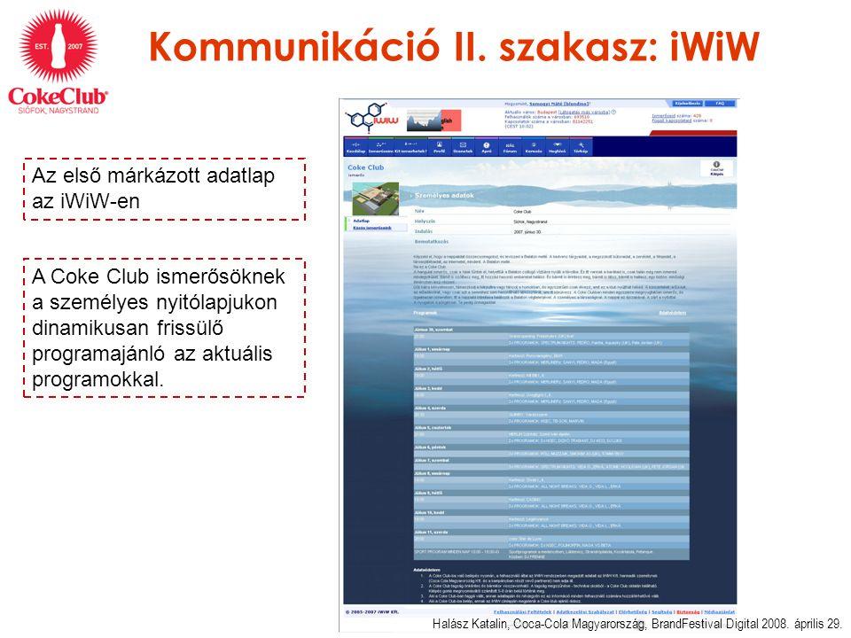 Kommunikáció II. szakasz: iWiW Halász Katalin, Coca-Cola Magyarország, BrandFestival Digital 2008.