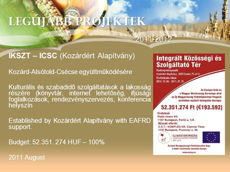 LEGÚJABB PROJEKTEK IKSZT – ICSC (Kozárdért Alapítvány) Kozárd-Alsótold-Csécse együttműködésére Kulturális és szabadidő szolgáltatások a lakosság részé