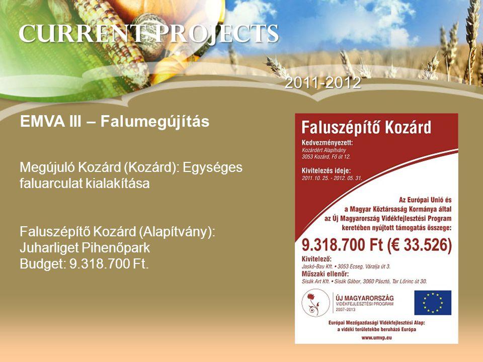 Current Projects 2011-2012 EMVA III – Falumegújítás Megújuló Kozárd (Kozárd): Egységes faluarculat kialakítása Faluszépítő Kozárd (Alapítvány): Juharl