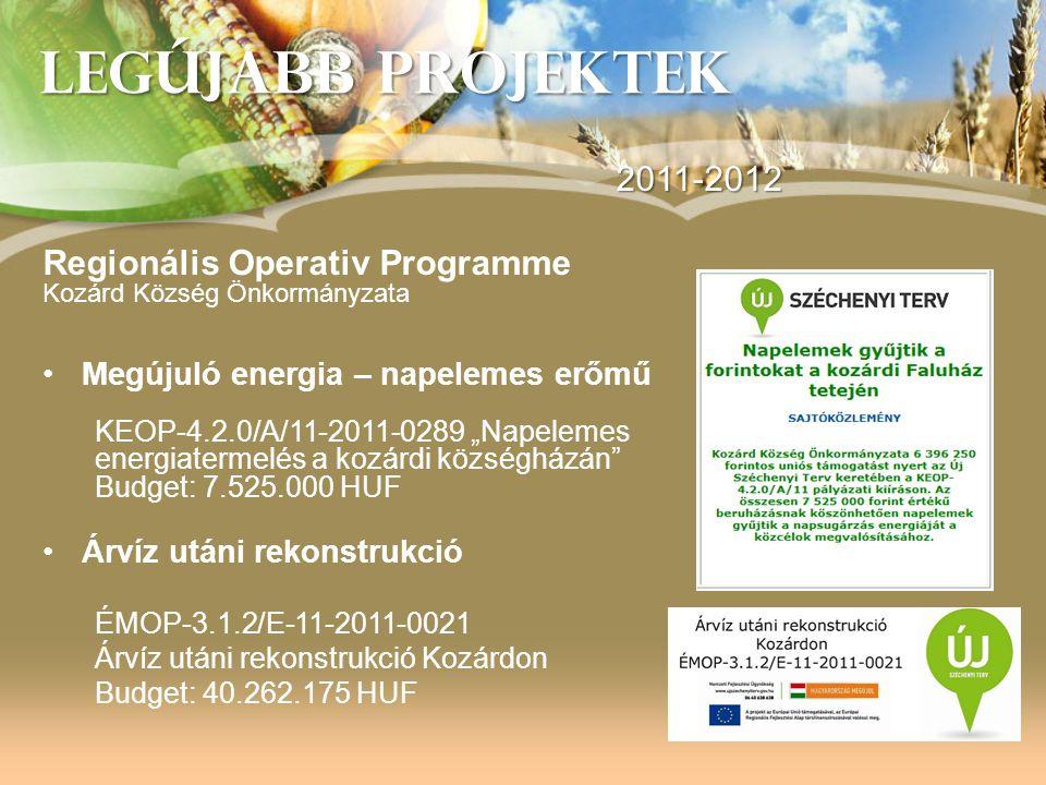 """LEGÚJABB PROJEKTEK 2011-2012 Regionális Operativ Programme Kozárd Község Önkormányzata •Megújuló energia – napelemes erőmű KEOP-4.2.0/A/11-2011-0289 """""""