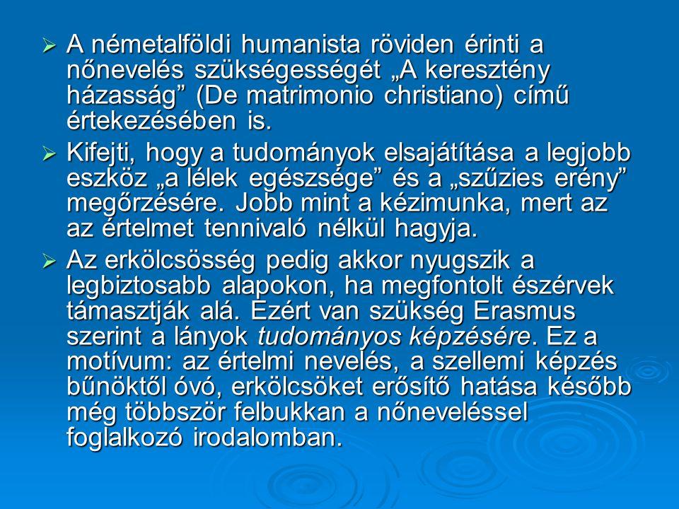""" A németalföldi humanista röviden érinti a nőnevelés szükségességét """"A keresztény házasság"""" (De matrimonio christiano) című értekezésében is.  Kifej"""