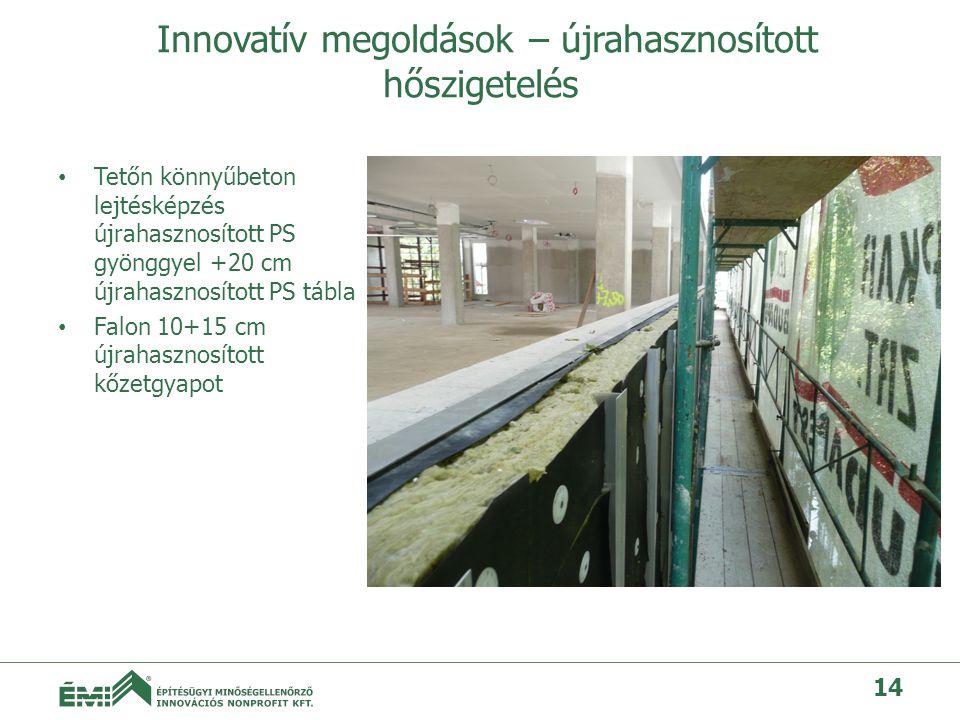 Innovatív megoldások – újrahasznosított hőszigetelés • Tetőn könnyűbeton lejtésképzés újrahasznosított PS gyönggyel +20 cm újrahasznosított PS tábla • Falon 10+15 cm újrahasznosított kőzetgyapot 14