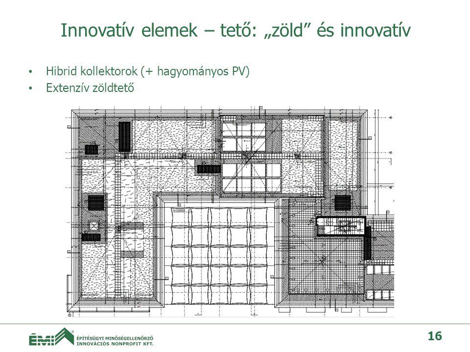 """Innovatív elemek – tető: """"zöld és innovatív • Hibrid kollektorok (+ hagyományos PV) • Extenzív zöldtető 16"""