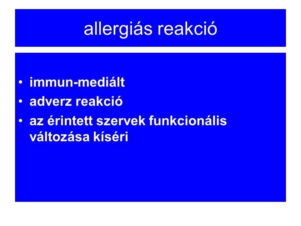 allergiás reakció •immun-mediált •adverz reakció •az érintett szervek funkcionális változása kíséri