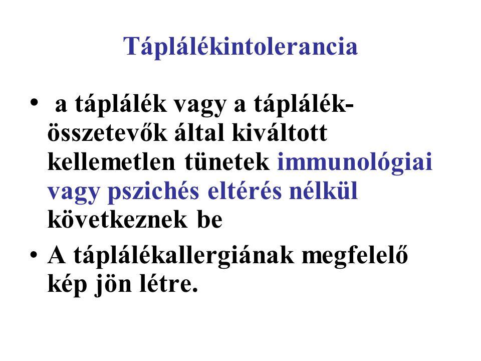 Táplálékintolerancia • a táplálék vagy a táplálék- összetevők által kiváltott kellemetlen tünetek immunológiai vagy pszichés eltérés nélkül következne