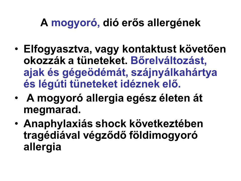 A mogyoró, dió erős allergének •Elfogyasztva, vagy kontaktust követően okozzák a tüneteket. Bőrelváltozást, ajak és gégeödémát, szájnyálkahártya és lé