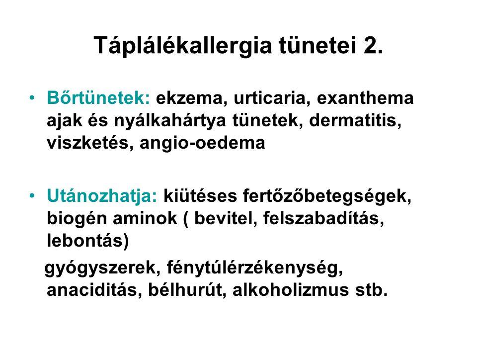 Táplálékallergia tünetei 2. •Bőrtünetek: ekzema, urticaria, exanthema ajak és nyálkahártya tünetek, dermatitis, viszketés, angio-oedema •Utánozhatja: