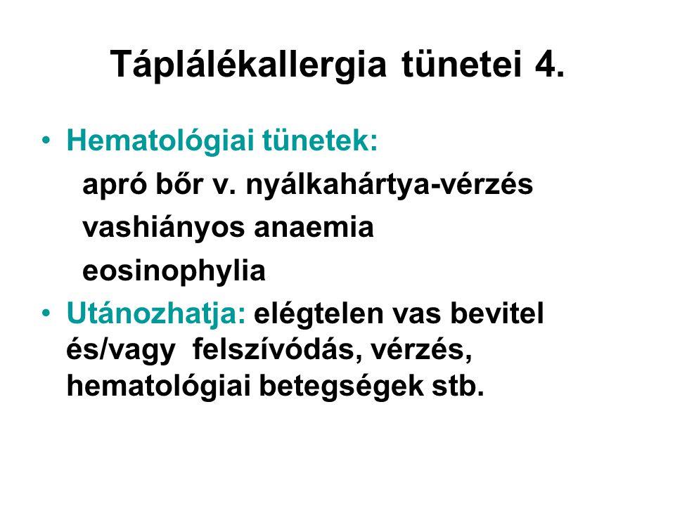 Táplálékallergia tünetei 4. •Hematológiai tünetek: apró bőr v. nyálkahártya-vérzés vashiányos anaemia eosinophylia •Utánozhatja: elégtelen vas bevitel