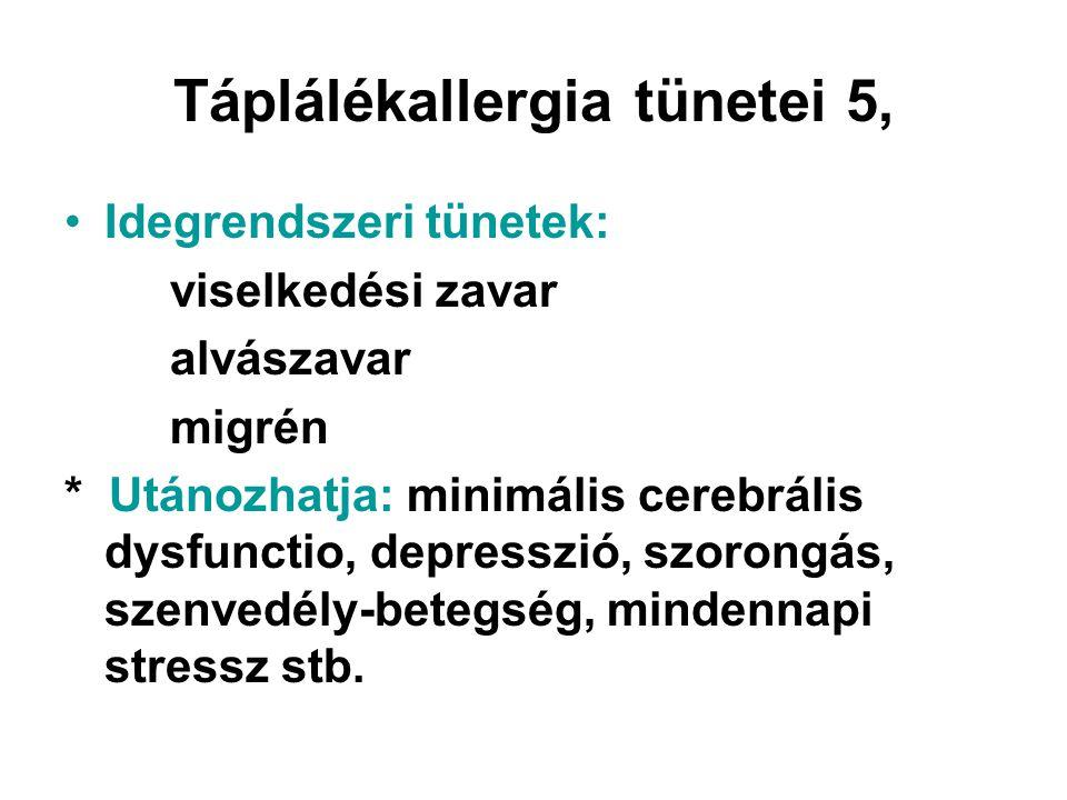 Táplálékallergia tünetei 5, •Idegrendszeri tünetek: viselkedési zavar alvászavar migrén * Utánozhatja: minimális cerebrális dysfunctio, depresszió, sz