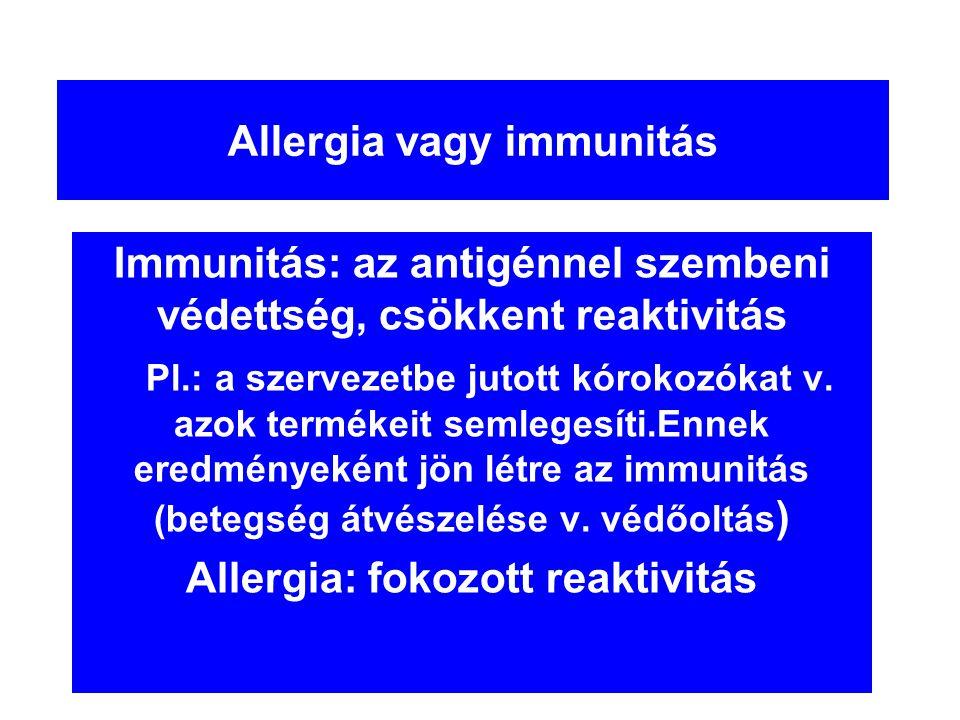 Allergia Antigén, (allergén) hatására az immunrendszer egyik reakció-típusa kórosan fokozott mértékben aktiválódik, s ez a túlzott reakció magát a szervezetet károsítja