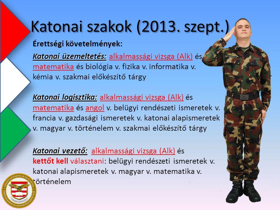 Katonai szakok (2013. szept.) Érettségi követelmények: Katonai üzemeltetés: Katonai logisztika: Katonai üzemeltetés: alkalmassági vizsga (Alk) és mate